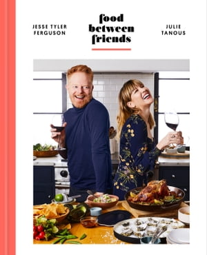 Food Between Friends: A Cookbook by Jesse Tyler Ferguson