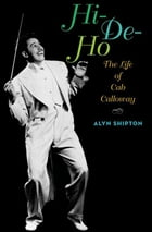 Hi-De-Ho : The Life Of Cab Calloway