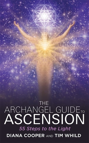 The Archangel Guide to Ascension: 55 Steps to the Light by Diana Whild