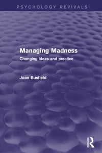 Managing Madness (Psychology Revivals): Changing Ideas and Practice