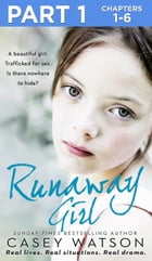 Runaway Girl: Part 1 of 3: A beautiful girl. Trafficked for sex. Is there nowhere to hide? by Casey Watson