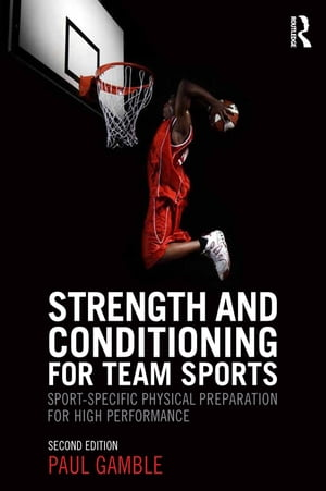 Strength and Conditioning for Team Sports Sport-Specific Physical Preparation for High Performance,  second edition