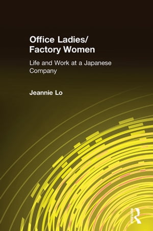 Office Ladies/Factory Women: Life and Work at a Japanese Company Life and Work at a Japanese Company