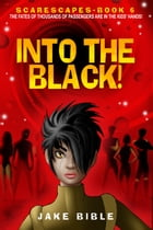 ScareScapes Book Six: Into the Black! by Jake Bible