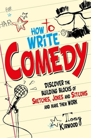How To Write Comedy Discover the building blocks of sketches,  jokes and sitcoms ? and make them work