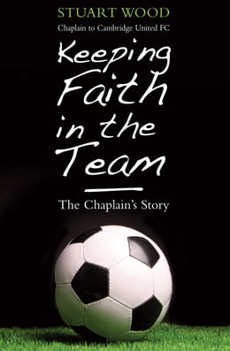 Book Keeping Faith in the Team: The Chaplain's Story by Stuart Wood