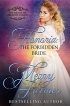 Honoria: The Forbidden Bride: The Brides of Paradise Ranch - Sweet Version, #7 by Merry Farmer