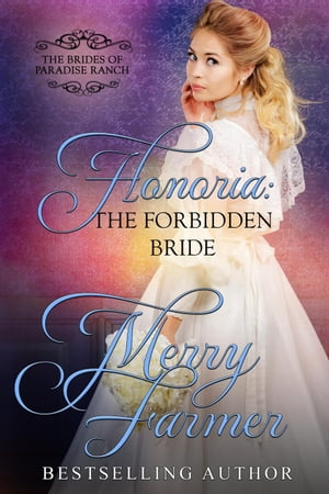 Honoria: The Forbidden Bride: The Brides of Paradise Ranch - Sweet Version, #7
