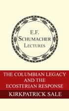 The Columbian Legacy and the Ecosterian Response by Kirkpatrick Sale