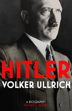Hitler Volume I: Ascent 1889?1939