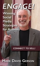 Engage!: Winning Social Media Strategies for Authors by Mark David Gerson