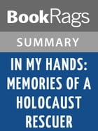 In My Hands: Memories of a Holocaust Rescuer by Irene Gut Opdyke Summary & Study Guide by BookRags