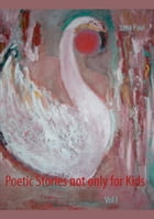 Poetic Stories not only for Kids: Vol I by Jana Paul
