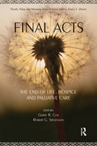Final Acts: The End of Life: Hospice and Palliative Care by Gerry R. Cox