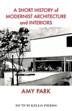 A Short History of Modernist Architecture and Interiors by Amy Park