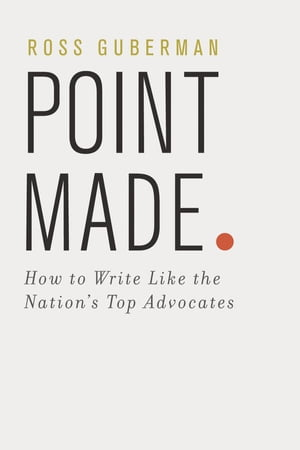 Point Made How to Write Like the Nation's Top Advocates