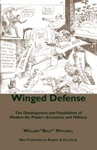 Winged Defense: The Development and Possibilities of Modern Air Power--Economic and Military by William Mitchell