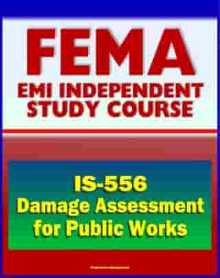 21st Century FEMA Study Course: Damage Assessment for Public Works (IS-556) - Local Assessment for Public Works Professionals, Urban Planners, Local Government Officials, Elected Officials