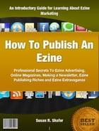 How to Publish an Ezine by Susan R. Shafer