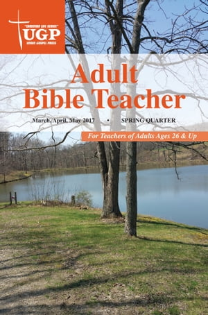 Adult Bible Teacher: Spring Quarter 2017 March, April, May 2017