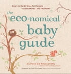 The Eco-nomical Baby Guide: Down-to-Earth Ways for Parents to Save Money and the Planet by Joy Hatch