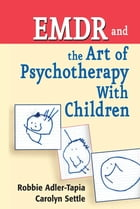 EMDR and The Art of Psychotherapy With Children by Robbie Adler-Tapia, PhD
