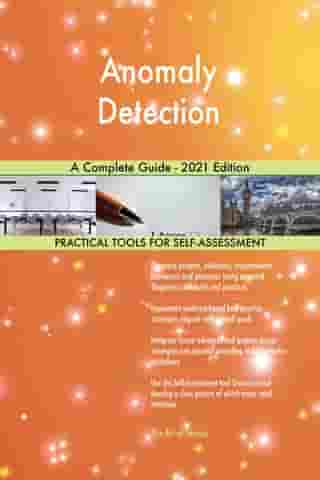 Anomaly Detection A Complete Guide - 2021 Edition by Gerardus Blokdyk