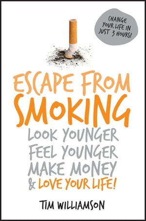 Escape from Smoking Look Younger,  Feel Younger,  Make Money and Love Your Life!