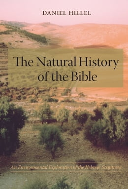 Book The Natural History of the Bible: An Environmental Exploration of the Hebrew Scriptures by Daniel Hillel