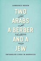 Two Arabs, a Berber, and a Jew: Entangled Lives in Morocco