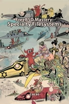 FreeBSD Mastery: Specialty Filesystems by Michael W. Lucas