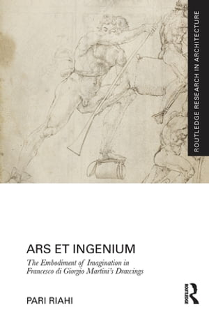 Ars et Ingenium: The Embodiment of Imagination in Francesco di Giorgio Martini?s Drawings