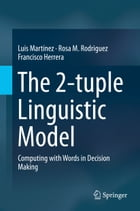The 2-tuple Linguistic Model: Computing with Words in Decision Making
