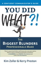 You Did What? [A Confident Communicator's Guide]: The Biggest Blunders Professionals Make