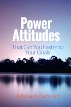 Power Attitudes That Get You Faster to Your Goals by Adebayo Bamitale