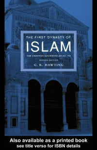 The First Dynasty of Islam: The Umayyad Caliphate Ad 661-750