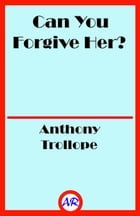 Can You Forgive Her? (Illustrated) by Anthony Trollope