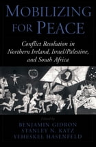 Mobilizing for Peace: Conflict Resolution in Northern Ireland, Israel/Palestine, and South Africa