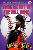 Stake Me Out to the Ball Game by Mindy Klasky