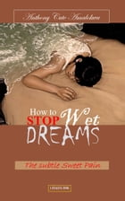 how to stop wet dreams: The Subtle Sweet Pain by Anthony Amalokwu