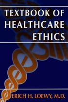 Textbook of Healthcare Ethics by Erich E.H. Loewy