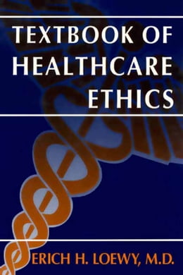 Book Textbook of Healthcare Ethics by Erich E.H. Loewy