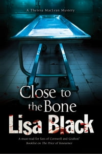 Close to the Bone: A Theresa MacLean forensic mystery
