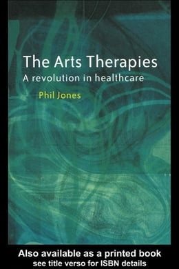Book The Arts Therapies: A Revolution in Healthcare by Jones, Phil