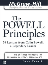 The Powell Principles: 24 Lessons from Colin Powell, a Lengendary Leader