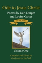 Ode to Jesus Christ: Poems by Darl Dinger and Louise Carter: Ode to Jesus Christ, #1 by Darl Dinger