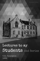 Lectures to my Students: Second Series 1889 by C.H. Spurgeon