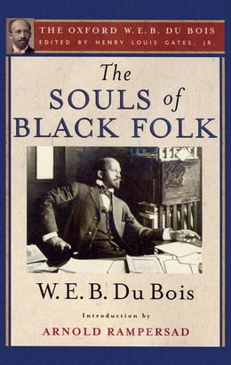 Book The Souls of Black Folk: The Oxford W. E. B. Du Bois by W. E. B. Du Bois