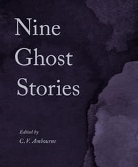 Nine Ghost Stories: A First Collection