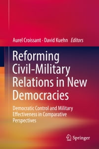 Reforming Civil-Military Relations in New Democracies: Democratic Control and Military…